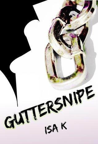 Guttersnipe (Guttersnipe, #1) Isa K.
