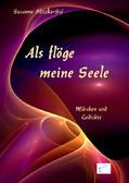 Als flöge meine Seele - Märchen und Gedichte  by  Susanne Plitzko-Sié