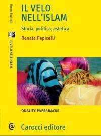 Il velo nellIslam: Storia, politica, estetica  by  Renata Pepicelli