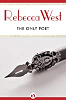 The Only Poet: and Short Stories  by  Rebecca West
