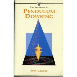 Elements Of Pendulum Dowsing  by  Tom Graves