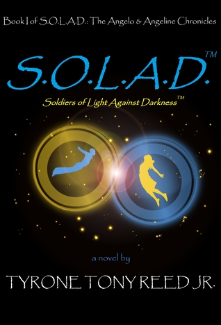 S.O.L.A.D.™: Soldiers of Light Against Darkness™  by  Tyrone Tony Reed Jr.