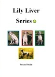 Lily Liver Series  by  Susan Swain