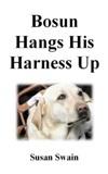 Bosun Hangs His Harness Up  by  Susan Swain