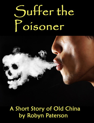 Suffer the Poisoner (The Adventures of Little Gou #3) Robyn Paterson