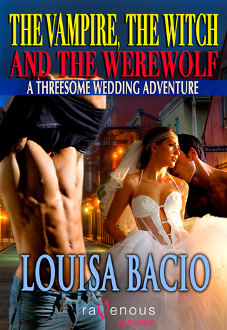 A Threesome Wedding Adventure (The Vampire, The Witch and The Werewolf, #4)  by  Louisa Bacio