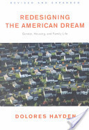 Redesigning the American Dream: The Future of Housing, Work, and Family Life  by  Dolores Hayden