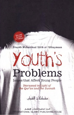 Youths Problems: Issues that Affect Young People Discussed in Light of the Qur'an and the Sunnah  by  محمد بن صالح العثيمين Muhammad ibn saalih al Uthaymeen