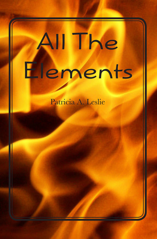 All The Elements  by  Patricia A. Leslie