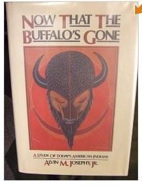 Now That the Buffalos Gone  by  Alvin M. Josephy Jr.