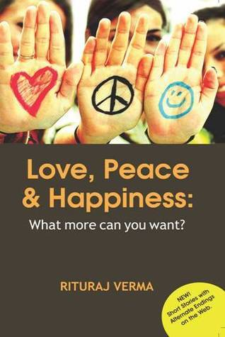 Love, Peace and Happiness: What more can you want?(E-book)  by  Rituraj Verma