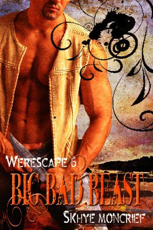 Big Bad Beast (Werescape, #6) Skhye Moncrief