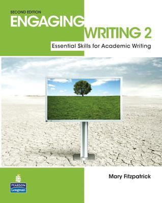 Engaging Writing 2: Essential Skills for Academic Writing Mary Fitzpatrick