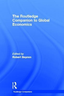 The Routledge Companion To Global Economics Robert Beynon