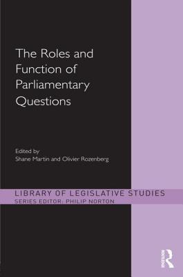 The Roles and Function of Parliamentary Questions  by  Shane Martin