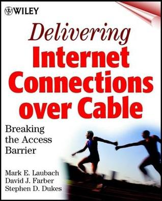 Delivering Internet Connections Over Cable Breaking The Access Barrier  by  Mark Laubach
