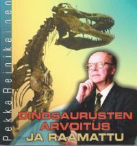 Dinosaurusten arvoitus ja Raamattu Pekka Reinikainen