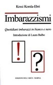 Imbarazzismi : quotidiani imbarazzi in bianco e nero  by  Kossi Komla-Ebri