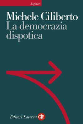 La democrazia dispotica Michele Ciliberto