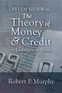 Study Guide to the Theory of Money and Credit Robert P. Murphy