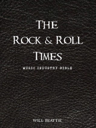 The Rock and Roll Times - Music Industry Bible  by  Will Beattie