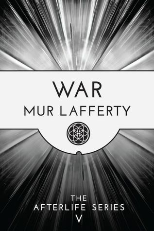 War (The Afterlife Series, #5) Mur Lafferty