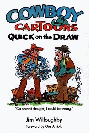 Cowboy Cartoons: Quick on the Draw  by  Jim Willoughby