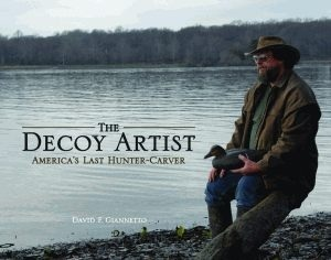 The Decoy Artist: Americas Last Hunter-Carver David F. Giannetto