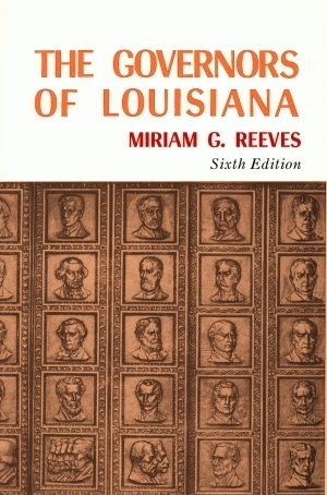 Governors of Louisiana, the 6th  by  Miriam G. Reeves