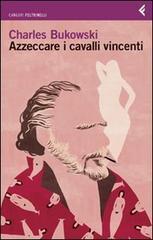 Azzeccare i cavalli vincenti  by  Charles Bukowski