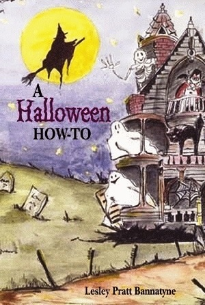 A Halloween How-To: Costumes, Parties, Decorations, and Destinations  by  Lesley Pratt Bannatyne