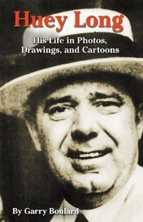 Huey Long: His Life in Photos, Drawings, and Cartoons  by  Garry Boulard