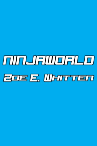 NINJAWORLD  by  Zoe E. Whitten