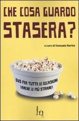 Che cosa guardo stasera? DVD per tutte le occasioni  by  Emanuela Martini