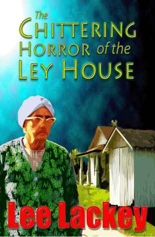 The Chittering Horror of the Ley House  by  Lee Lackey