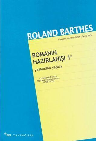 Romanın Hazırlanışı 1: Yaşamdan Yapıta Roland Barthes