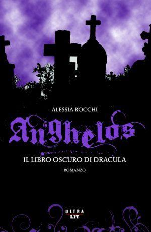 Anghelos. Il libro oscuro di Dracula (Anghelos, #2) Alessia Rocchi