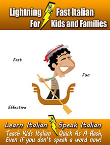 Lightning-Fast Italian for Kids and Families: Learn Italian, Speak Italian, Teach Kids Italian - Quick As A Flash, Even If You Dont Speak A Word Now! Carolyn Woods