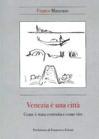 Venezia è una città: come è stata costruita e come vive Franco Mancuso