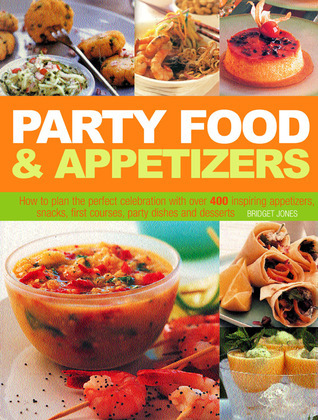 Party Food and Appetizers: How to Plan the Perfect Celebration with Over 400 Inspiring Appetizers, Snacks, First Courses, Party Dishes and Desser  by  Bridget Jones