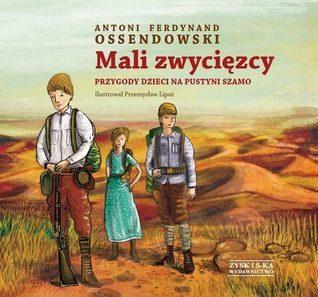 Mali zwycięzcy. Przygody dzieci na pustyni Szamo Ferdynand Antoni Ossendowski