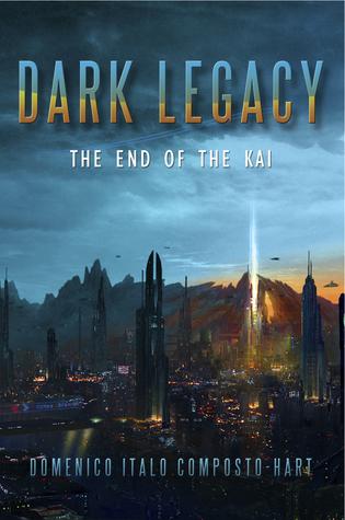 Dark Legacy: The End of the Kai (The Legacy Cycle, #0.5) Domenico Italo Composto-Hart