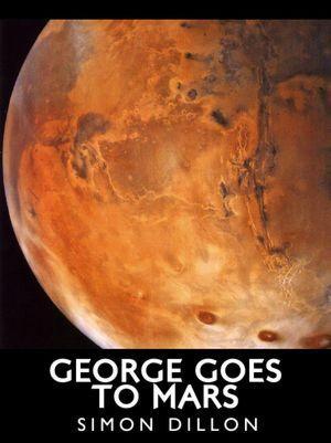 George Goes to Mars Simon Dillon