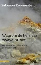Waarom de hel naar zwavel stinkt: Mythologie en geologie van de onderwereld  by  Salomon Kroonenberg