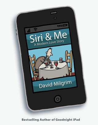 Siri & Me: A Modern Love Story David Milgrim