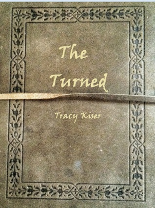 The Turned  by  Tracy Kiser