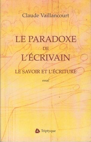Le paradoxe de lécrivain : le savoir et lécriture  by  Claude Vaillancourt