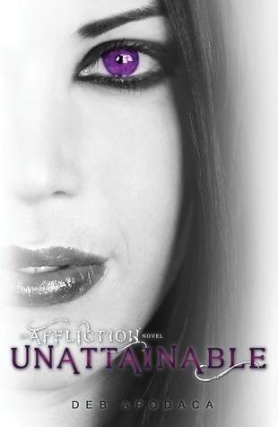 Unattainable (Affliction, #2)  by  Deb Apodaca
