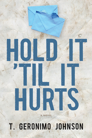 Hold It Til It Hurts  by  T. Geronimo Johnson