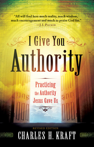 I Give You Authority: Practicing the Authority Jesus Gave Us  by  Charles H. Kraft